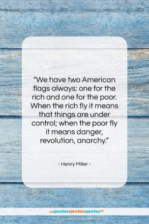 """Henry Miller quote: """"We have two American flags always: one…""""- at QuotesQuotesQuotes.com"""