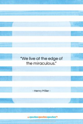 "Henry Miller quote: ""We live at the edge of the…""- at QuotesQuotesQuotes.com"