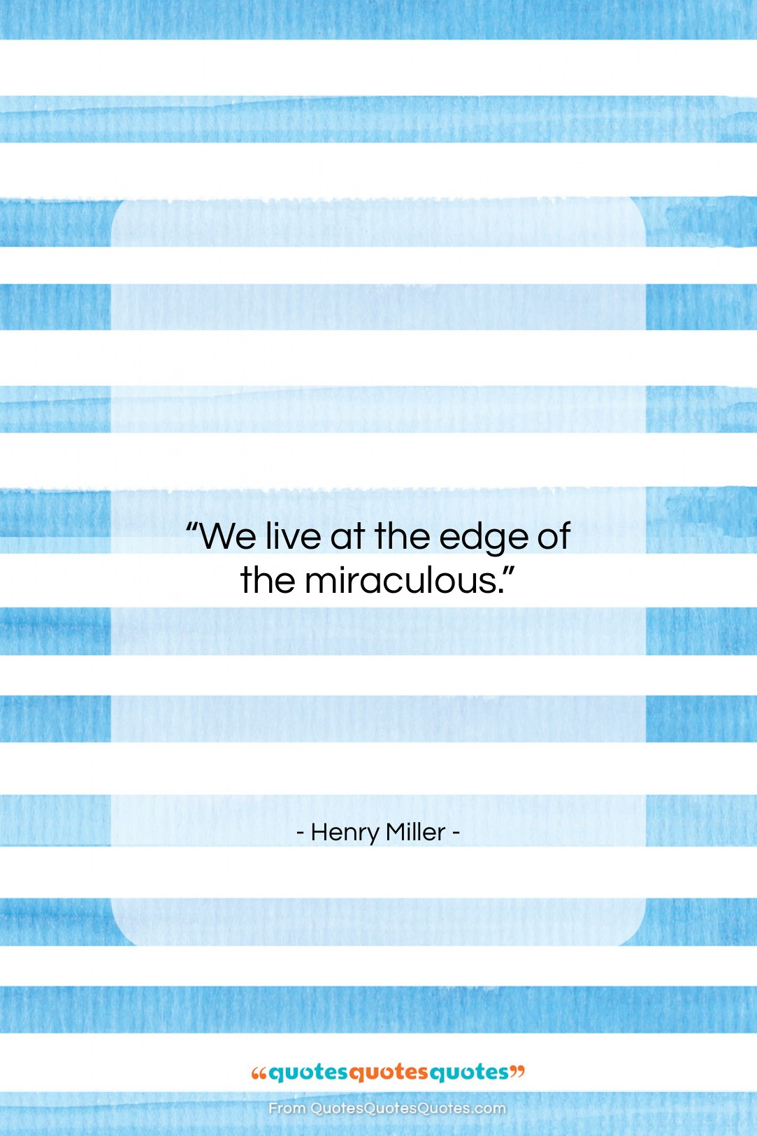 """Henry Miller quote: """"We live at the edge of the…""""- at QuotesQuotesQuotes.com"""