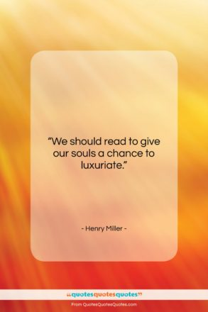 """Henry Miller quote: """"We should read to give our souls…""""- at QuotesQuotesQuotes.com"""