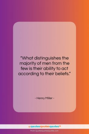 """Henry Miller quote: """"What distinguishes the majority of men from…""""- at QuotesQuotesQuotes.com"""