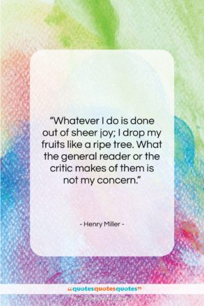 """Henry Miller quote: """"Whatever I do is done out of…""""- at QuotesQuotesQuotes.com"""