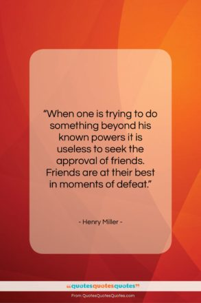 """Henry Miller quote: """"When one is trying to do something…""""- at QuotesQuotesQuotes.com"""