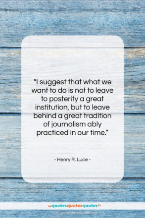"""Henry R. Luce quote: """"I suggest that what we want to…""""- at QuotesQuotesQuotes.com"""
