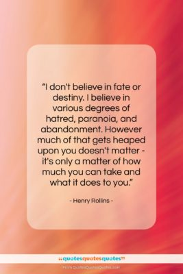 """Henry Rollins quote: """"I don't believe in fate or destiny….""""- at QuotesQuotesQuotes.com"""