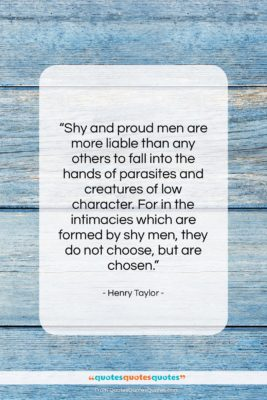 """Henry Taylor quote: """"Shy and proud men are more liable…""""- at QuotesQuotesQuotes.com"""