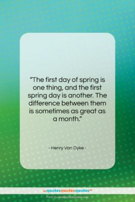 """Henry Van Dyke quote: """"The first day of spring is one…""""- at QuotesQuotesQuotes.com"""