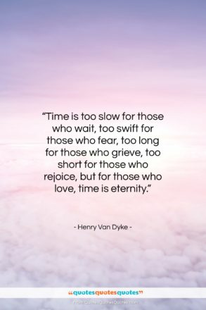 """Henry Van Dyke quote: """"Time is too slow for those who…""""- at QuotesQuotesQuotes.com"""