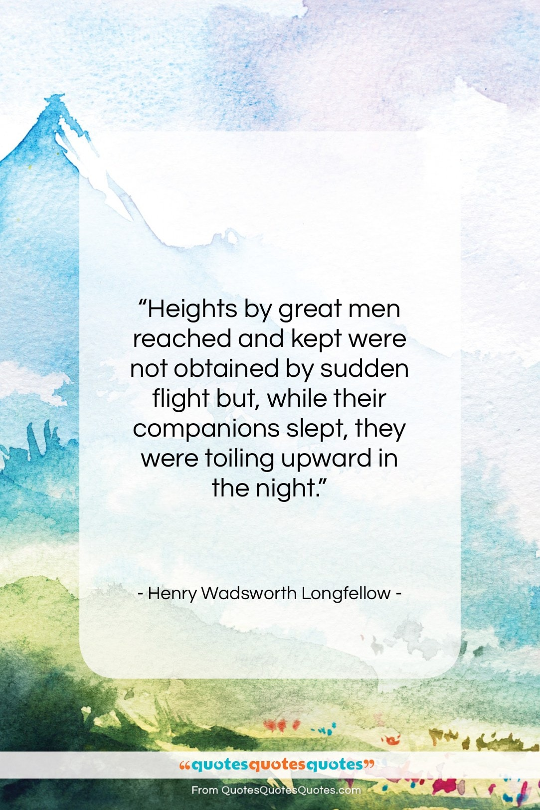 """Henry Wadsworth Longfellow quote: """"Heights by great men reached and kept…""""- at QuotesQuotesQuotes.com"""