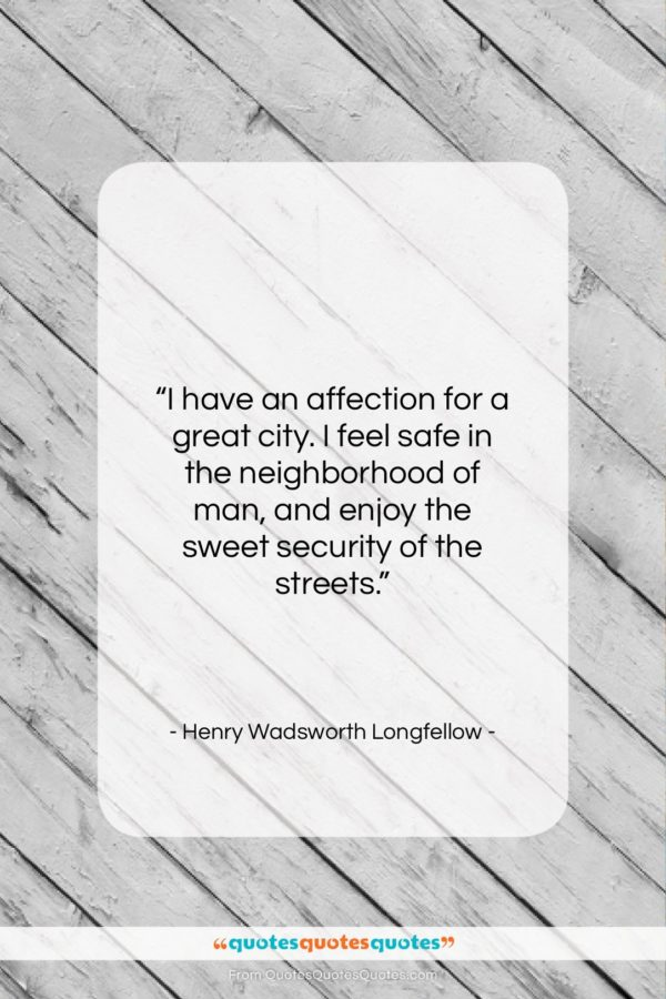 """Henry Wadsworth Longfellow quote: """"I have an affection for a great…""""- at QuotesQuotesQuotes.com"""