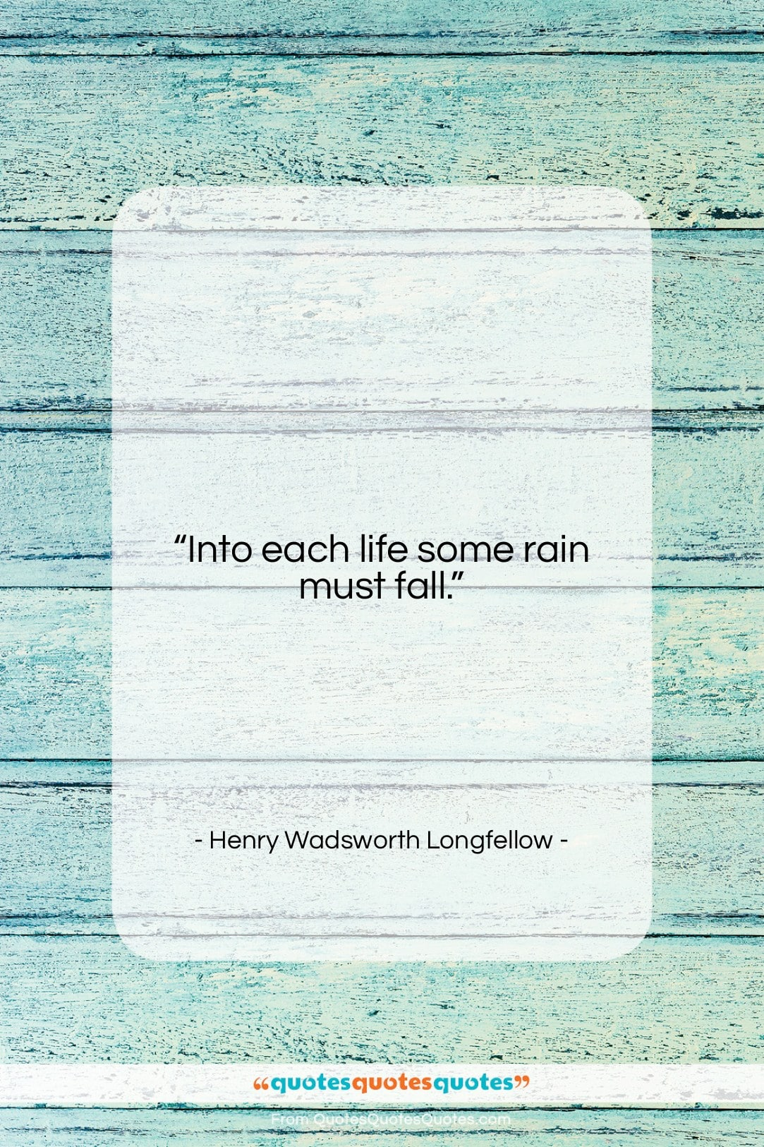 """Henry Wadsworth Longfellow quote: """"Into each life some rain must fall….""""- at QuotesQuotesQuotes.com"""