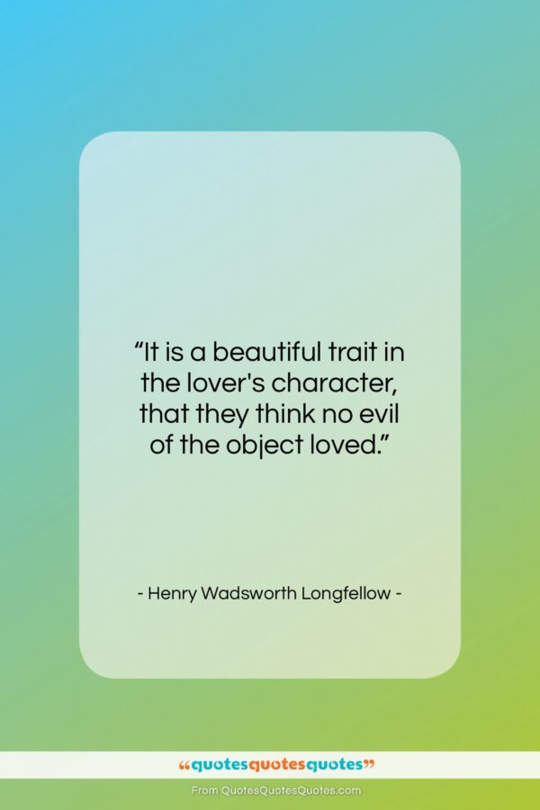 """Henry Wadsworth Longfellow quote: """"It is a beautiful trait in the…""""- at QuotesQuotesQuotes.com"""
