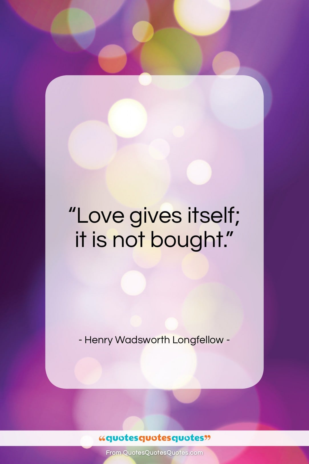 """Henry Wadsworth Longfellow quote: """"Love gives itself; it is not bought…""""- at QuotesQuotesQuotes.com"""
