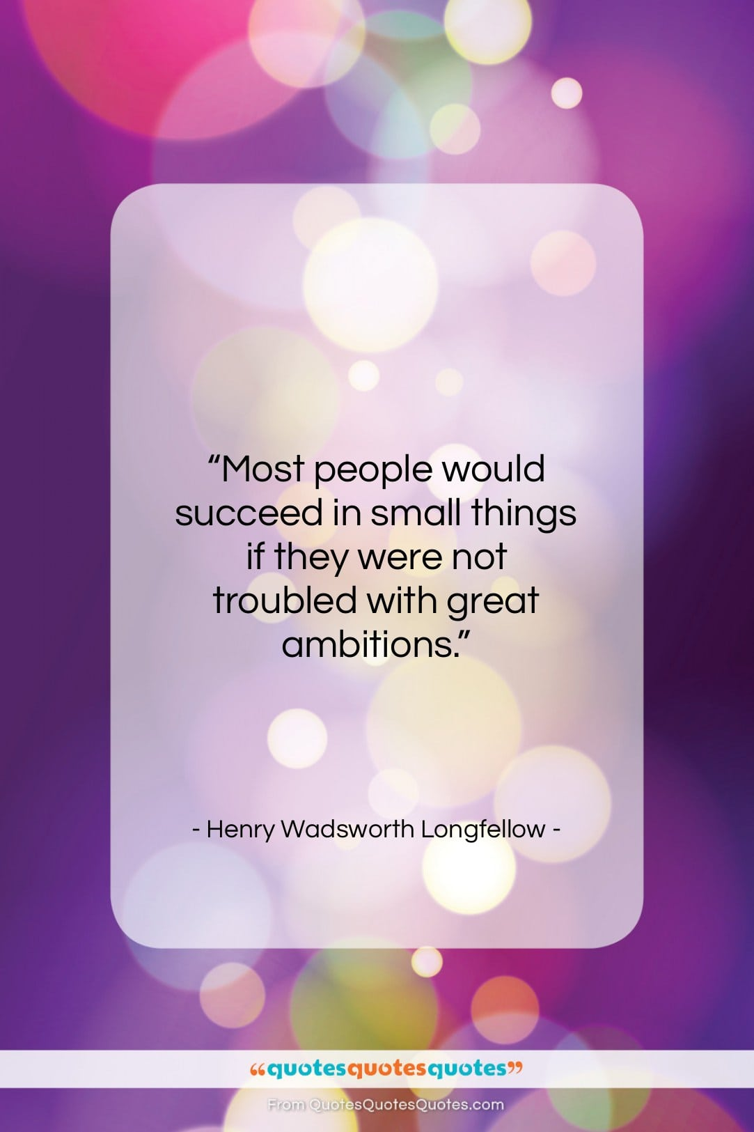 """Henry Wadsworth Longfellow quote: """"Most people would succeed in small things…""""- at QuotesQuotesQuotes.com"""