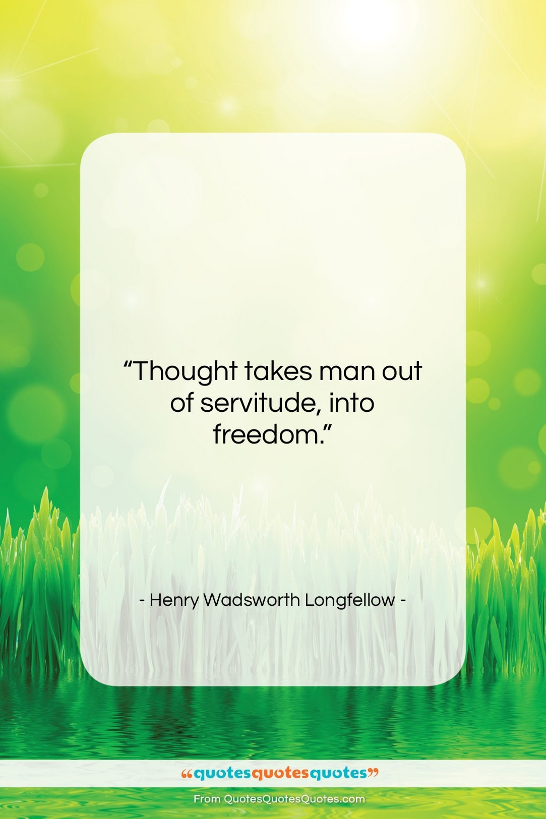 """Henry Wadsworth Longfellow quote: """"Thought takes man out of servitude, into…""""- at QuotesQuotesQuotes.com"""