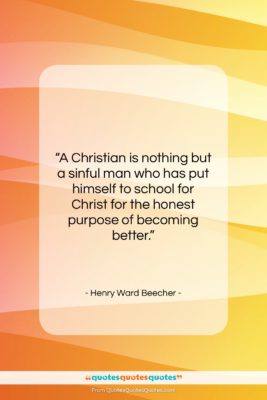 """Henry Ward Beecher quote: """"A Christian is nothing but a sinful…""""- at QuotesQuotesQuotes.com"""