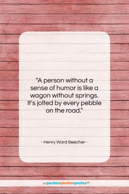 """Henry Ward Beecher quote: """"A person without a sense of humor…""""- at QuotesQuotesQuotes.com"""