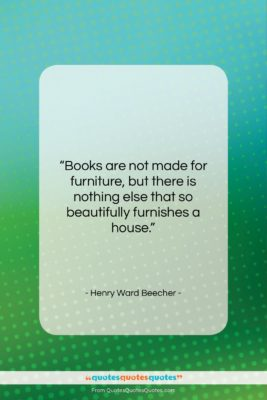 """Henry Ward Beecher quote: """"Books are not made for furniture, but…""""- at QuotesQuotesQuotes.com"""