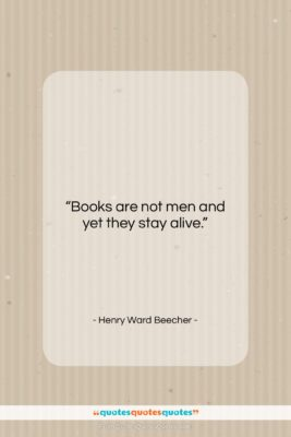 """Henry Ward Beecher quote: """"Books are not men and yet they…""""- at QuotesQuotesQuotes.com"""