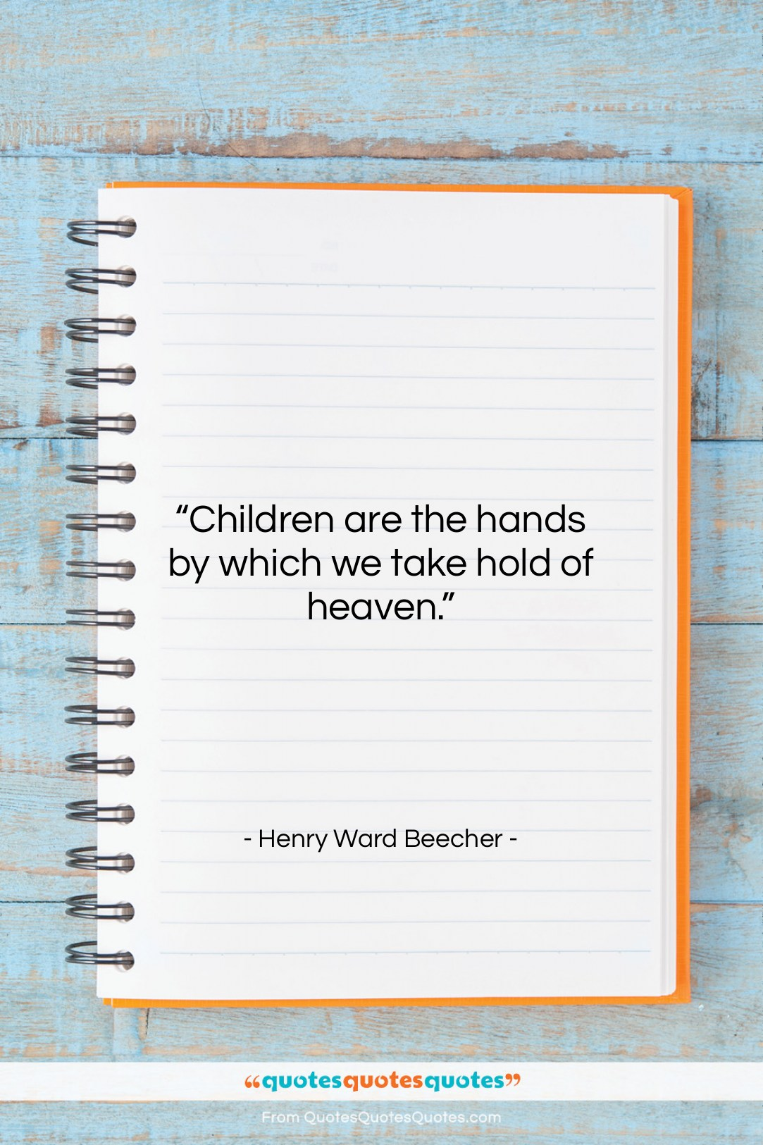 """Henry Ward Beecher quote: """"Children are the hands by which we…""""- at QuotesQuotesQuotes.com"""