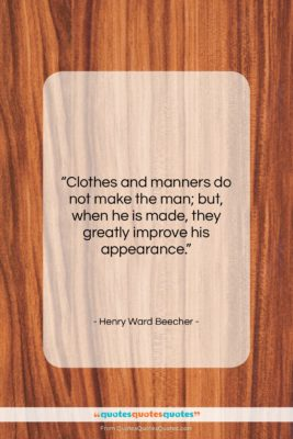 """Henry Ward Beecher quote: """"Clothes and manners do not make the…""""- at QuotesQuotesQuotes.com"""