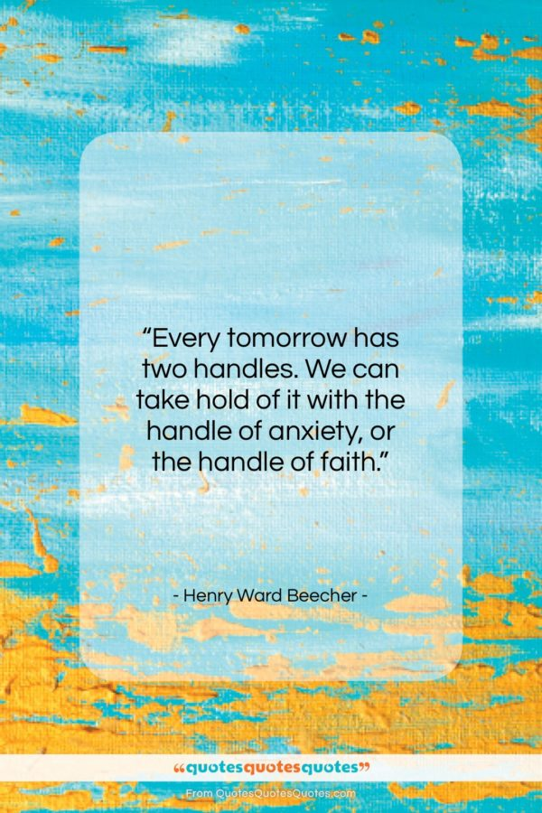 "Henry Ward Beecher quote: ""Every tomorrow has two handles. We can…""- at QuotesQuotesQuotes.com"