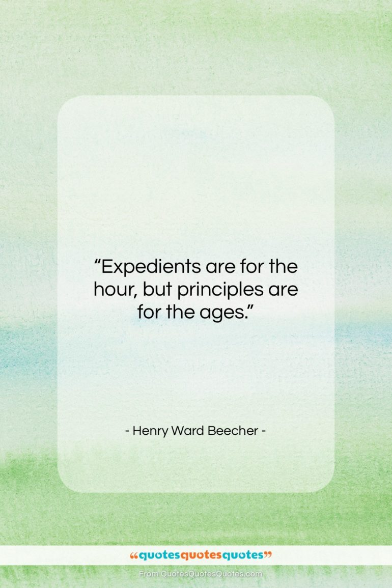 """Henry Ward Beecher quote: """"Expedients are for the hour, but principles…""""- at QuotesQuotesQuotes.com"""