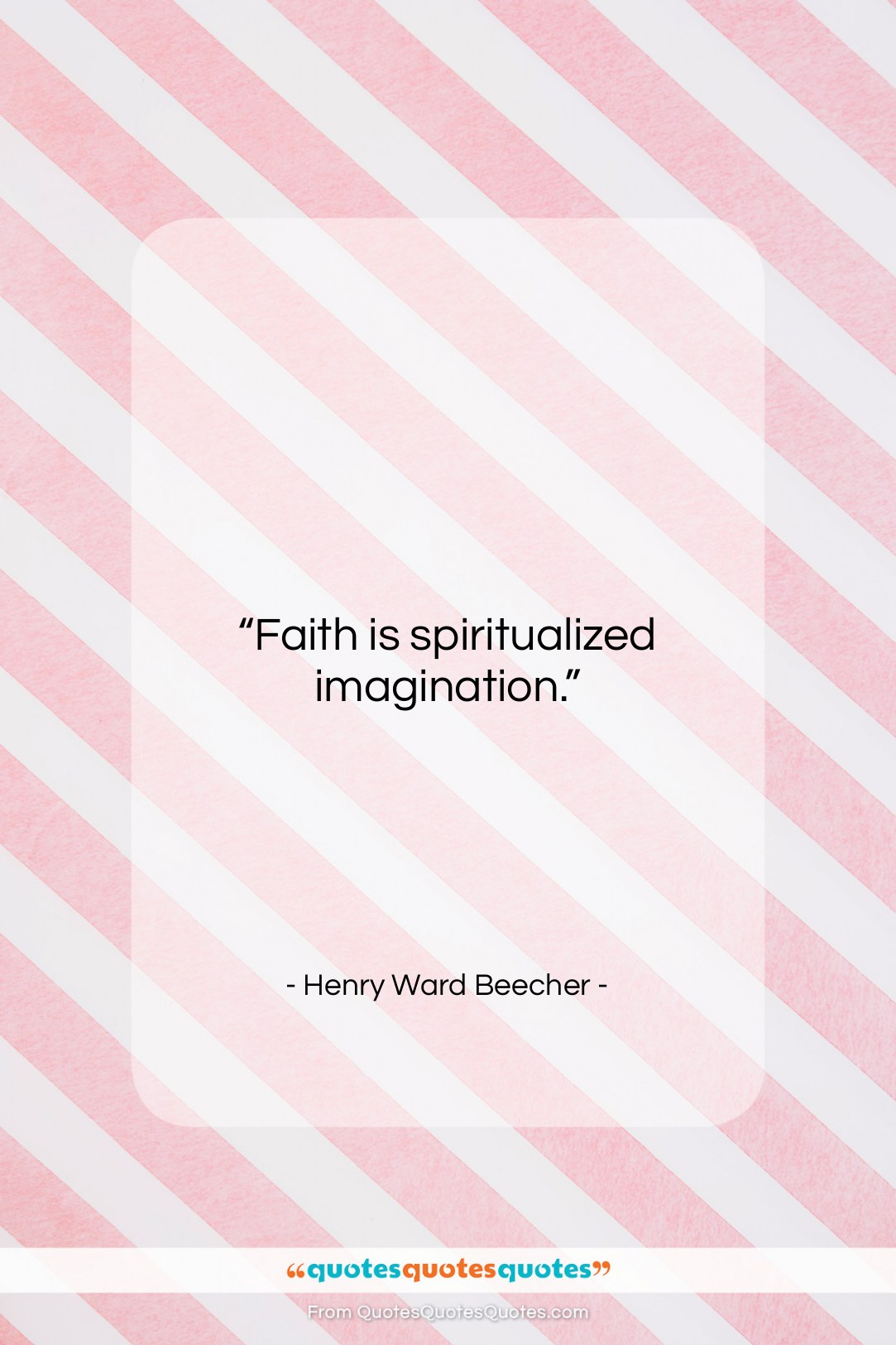 """Henry Ward Beecher quote: """"Faith is spiritualized imagination….""""- at QuotesQuotesQuotes.com"""