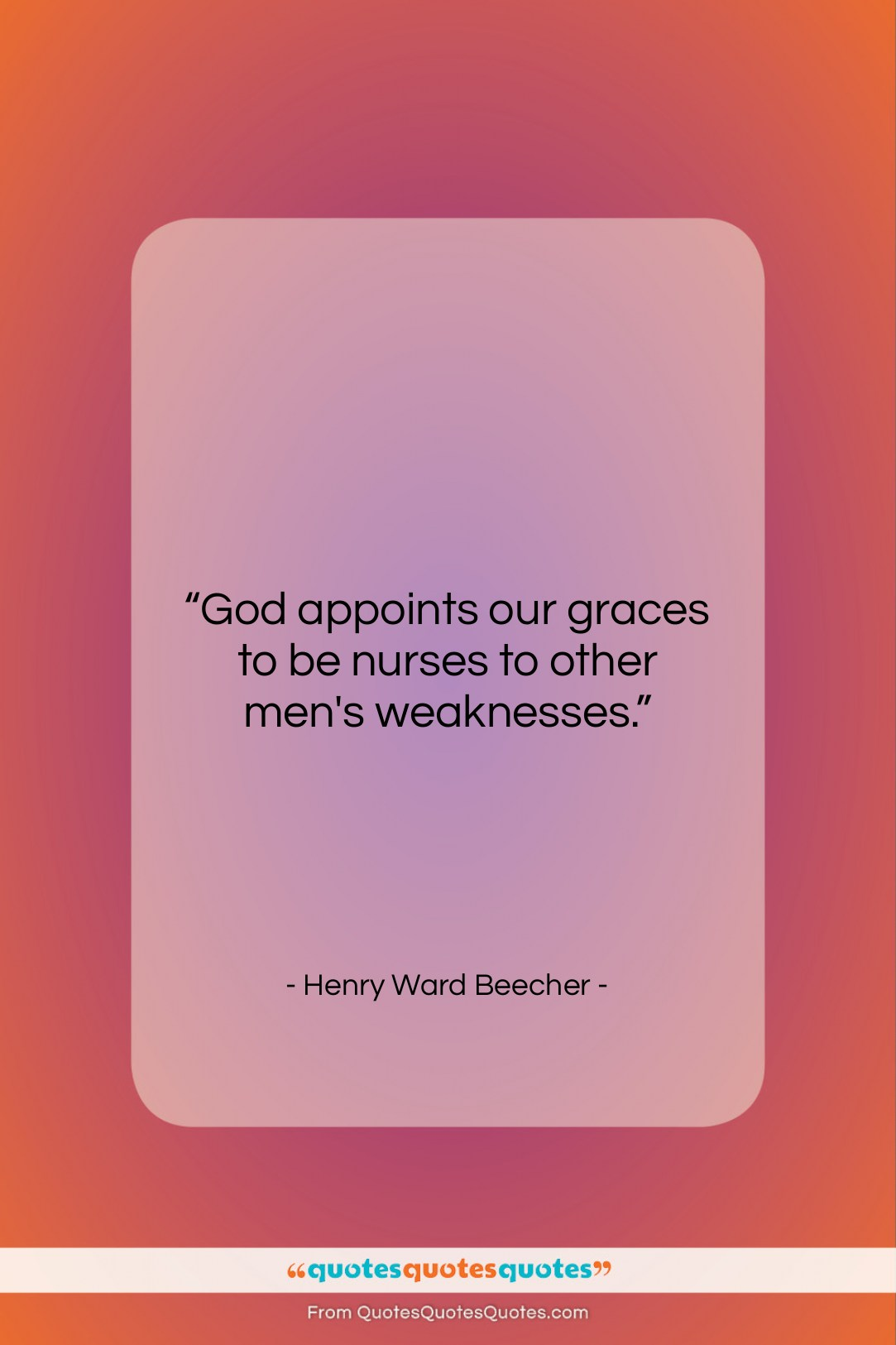 """Henry Ward Beecher quote: """"God appoints our graces to be nurses…""""- at QuotesQuotesQuotes.com"""