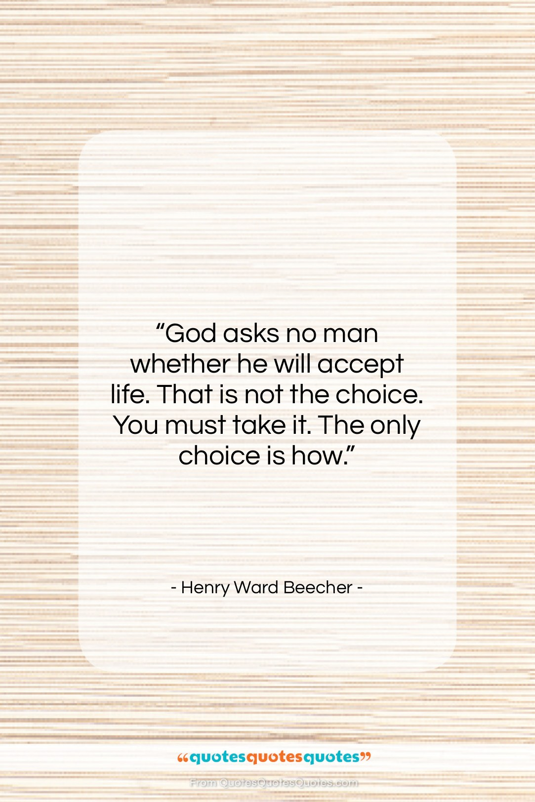 """Henry Ward Beecher quote: """"God asks no man whether he will…""""- at QuotesQuotesQuotes.com"""