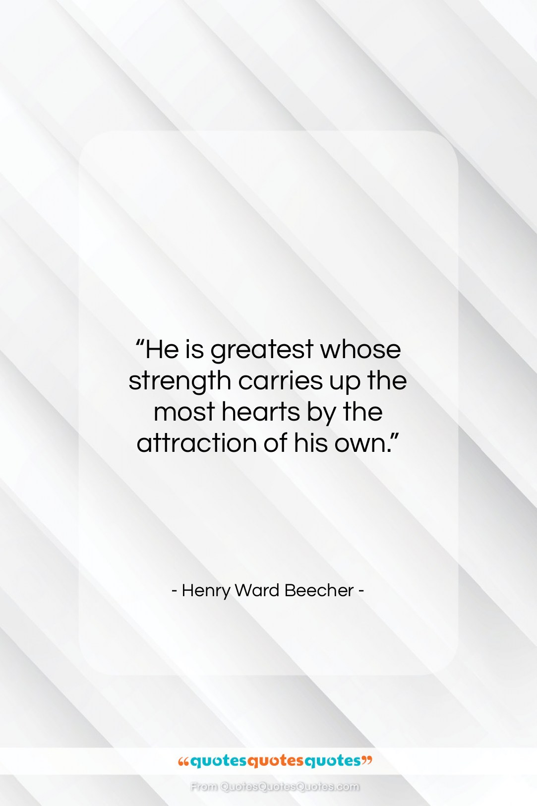 """Henry Ward Beecher quote: """"He is greatest whose strength carries up…""""- at QuotesQuotesQuotes.com"""