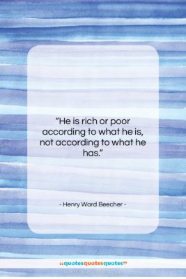 "Henry Ward Beecher quote: ""He is rich or poor according to…""- at QuotesQuotesQuotes.com"