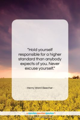 """Henry Ward Beecher quote: """"Hold yourself responsible for a higher standard…""""- at QuotesQuotesQuotes.com"""