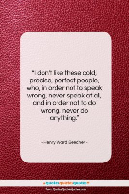 "Henry Ward Beecher quote: ""I don't like these cold, precise, perfect…""- at QuotesQuotesQuotes.com"