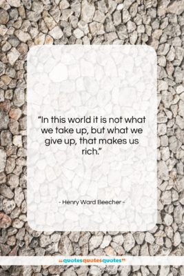 """Henry Ward Beecher quote: """"In this world it is not what…""""- at QuotesQuotesQuotes.com"""