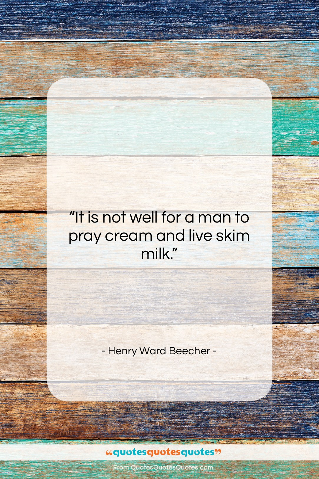 """Henry Ward Beecher quote: """"It is not well for a man…""""- at QuotesQuotesQuotes.com"""
