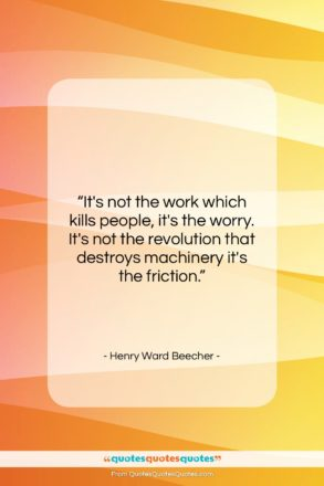 "Henry Ward Beecher quote: ""It's not the work which kills people,…""- at QuotesQuotesQuotes.com"