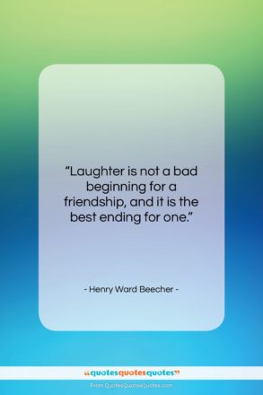 """Henry Ward Beecher quote: """"Laughter is not a bad beginning for…""""- at QuotesQuotesQuotes.com"""