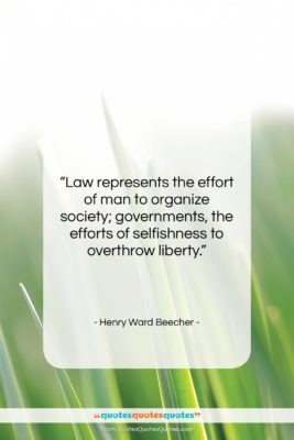 """Henry Ward Beecher quote: """"Law represents the effort of man to…""""- at QuotesQuotesQuotes.com"""