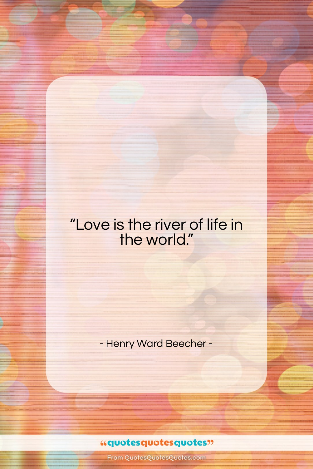 """Henry Ward Beecher quote: """"Love is the river of life in…""""- at QuotesQuotesQuotes.com"""