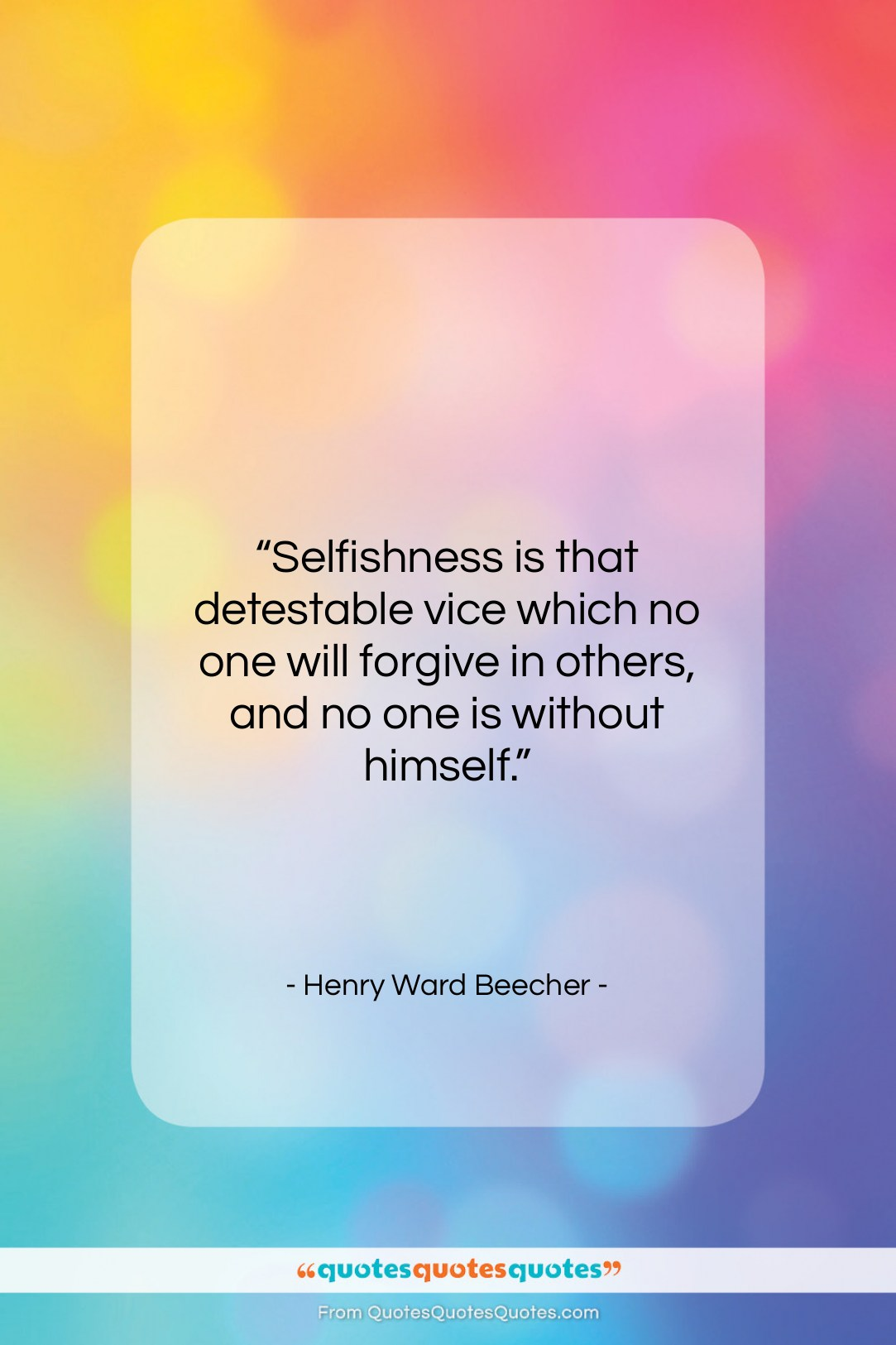 """Henry Ward Beecher quote: """"Selfishness is that detestable vice which no…""""- at QuotesQuotesQuotes.com"""