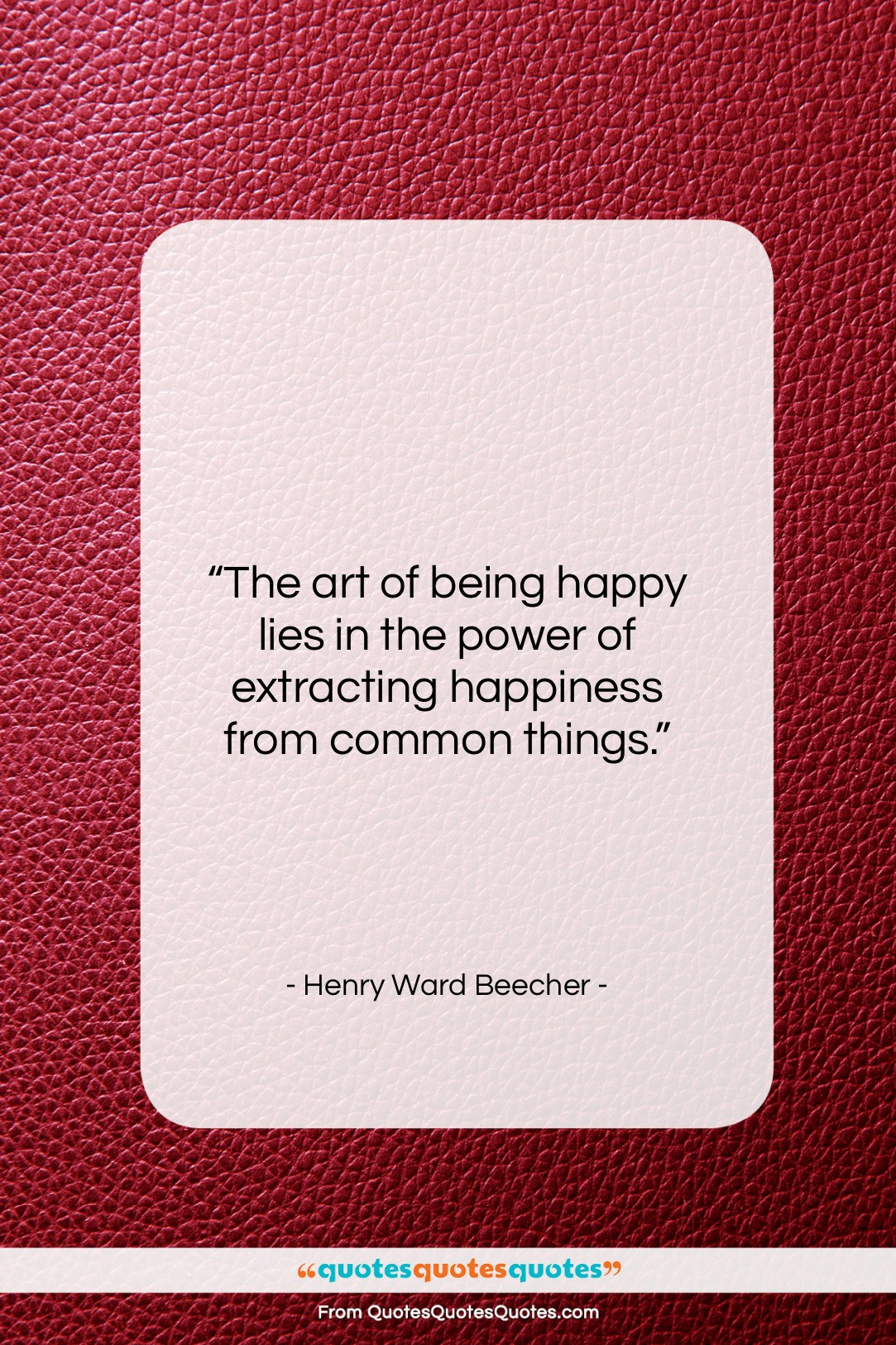 """Henry Ward Beecher quote: """"The art of being happy lies in…""""- at QuotesQuotesQuotes.com"""