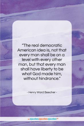 """Henry Ward Beecher quote: """"The real democratic American idea is, not…""""- at QuotesQuotesQuotes.com"""