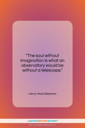 """Henry Ward Beecher quote: """"The soul without imagination is what an…""""- at QuotesQuotesQuotes.com"""