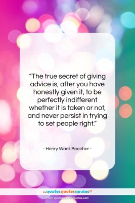 """Henry Ward Beecher quote: """"The true secret of giving advice is,…""""- at QuotesQuotesQuotes.com"""