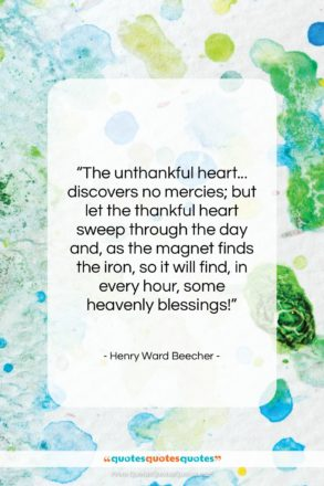 """Henry Ward Beecher quote: """"The unthankful heart… discovers no mercies; but…""""- at QuotesQuotesQuotes.com"""