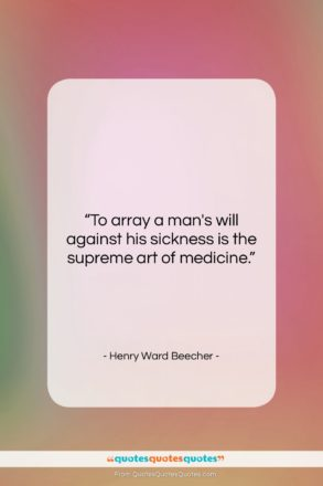 """Henry Ward Beecher quote: """"To array a man's will against his…""""- at QuotesQuotesQuotes.com"""