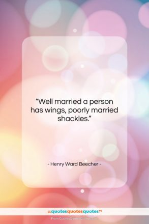"""Henry Ward Beecher quote: """"Well married a person has wings, poorly…""""- at QuotesQuotesQuotes.com"""
