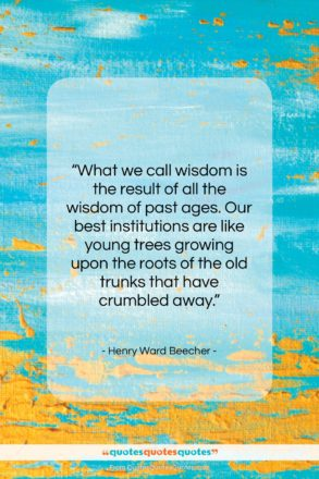 """Henry Ward Beecher quote: """"What we call wisdom is the result…""""- at QuotesQuotesQuotes.com"""