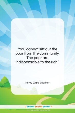 """Henry Ward Beecher quote: """"You cannot sift out the poor from…""""- at QuotesQuotesQuotes.com"""